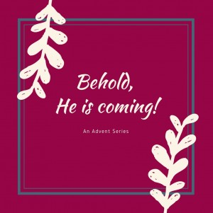 Behold, He Is Coming!